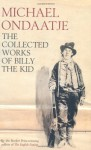 The Collected Works of Billy the Kid - Michael Ondaatje