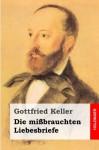Die mißbrauchten Liebesbriefe (German Edition) - Gottfried Keller