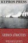 German Atrocities - William Le Queux