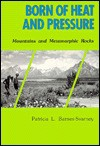 Born of Heat and Pressure: Mountains and Metamorphic Rocks - Patricia Barnes-Svarney