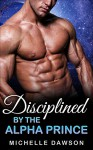 Romance: Disciplined by the Alpha Alien Prince (Alien Invasion, Science Fiction, Billionaires, Alien Abduction, Paranormal, SIngle Authors) - M. Dawson