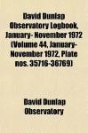David Dunlap Observatory Logbook, January- November 1972 (Volume 44, January- November 1972, Plate Nos. 35716-36769) - David Dunlap Observatory