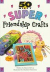 Super Friendship Crafts - Sharon McCoy, Michelle Ghaffari, Joanna Siebert