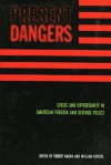 Present Dangers: Crisis and Opportunity in America's Foreign and Defense Policy - Robert Kagan, William Kristol
