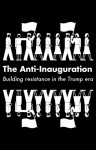 The Anti-Inauguration: Building Resistance in the Trump Era - Owen Jones, Jeremy Scahill, Anand Gopal, Naomi Klein, Keeanga-Yamahtta Taylor
