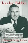 Lucky Eddie: The Life, Times, and Family of Former U.S. Congressman Edward G. Breen - Edward Focke Breen