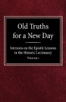 Old Truths for a New Day: Sermons on the Epistle Lessons in the Historic Lectionary Volume 1 - O A Geiseman