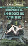 Kent Montana And The Once And Future Thing - Lionel Fenn