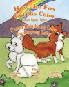 How the Fox Got His Color Bilingual Tagalog English - Adele Marie Crouch, Megan Gibbs, Sharyll A Hirniak