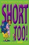 Short Too!. Kevin Crossley-Holland - Kevin Crossley-Holland