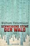 Schweigend steht der Wald - Wolfram Fleischhauer