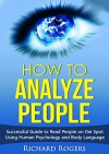How to Analyze People: Successful Guide to Read People on the Spot Using Human Psychology and Body Language - Richard Rogers