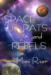 Space Rats and Rebels - Mimi Riser
