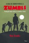 O Guia de Sobrevivência a Zumbis - Proteção total contra mortos-vivos - Max Brooks