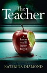 The Teacher: A shocking and compelling new crime thriller - NOT for the faint-hearted! - Katerina Diamond