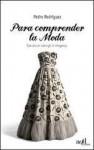 Para comprender la moda - Pedro Rodríguez, Federica Niola