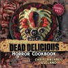 Kitchen Overlord's Dead Delicious Horror Cookbook - Chris-Rachael Oseland