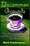 Uncommon Grounds - Mark Pendergrast