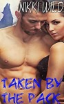 TAKEN BY THE WHOLE PACK (BBW Shifter Menage Erotic Romance) - Nikki Wild