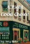 A Right Good Choice - Amy Metz