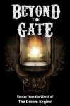 Beyond the Gate: Stories from the World of The Dream Engine (Engine World) - Monica Leonelle, A.T. Schubert, E.W. Pierce, Jamie Maltman, Jack Worr, Stacy Claflin, Blaine Moore, Jay Rosenkrantz, Lisa Harvey, John McGuire