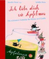 Ich Liebe Dich Wie Apfelmus: Die Schönsten Gedichte Für Kleine Und Große - Amelie Fried
