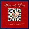 Patchwork of Love: Creating Freindships Piece by Piece - Heather Harpham Kopp