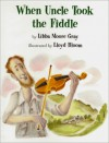 When Uncle Took the Fiddle - Libba Moore Gray