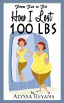 From Fat to Fit: How I Lost 100 LBS - Alyssa Reyans