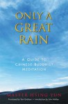 Only a Great Rain: A Guide to Chinese Buddhist Meditation - Master Hsing Yun, Xingyun, Tom Graham, John McRae
