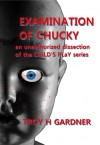Examination of Chucky: An Unauthorized Dissection of the Child's Play Series - Troy H. Gardner
