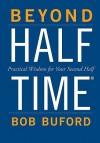 Beyond Halftime: Practical Wisdom for Your Second Half - Bob Buford