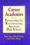 Career Academies: Partnerships for Reconstructing American High Schools - David Stern
