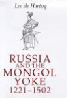 Russia And The Mongol Yoke: The History Of The Russian Principalities And The Golden Horde, 1221 1502 - Leo de Hartog