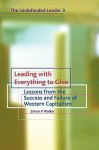 Leading with Everything to Give: Lessons from the Success and Failure of Western Capitalism - Simon P. Walker