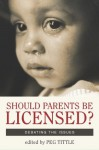 Should Parents Be Licensed?: Debating the Issues (Contemporary Issues) - Peg Tittle