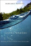 Living Waters: Reading the Rivers of the Lower Great Lakes - Margaret Wooster