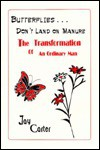 Butterflies Don't Land on Manure: The Transformation of an Ordinary Man - Jay Carter, Margaret Verhulst, Flora Cusimano