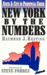 New York by the Numbers: State and City in Perpetual Crisis - Raymond J. Keating, Steve Forbes