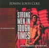 Strong Men in Tough Times: Exercising True Manhood in an Age That Demands Heroes - Edwin Louis Cole