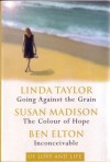 Of love & life: Going Against the Grain / The Colour of Hope / Inconceivable - Linda Taylor, Susan Madison, Ben Elton