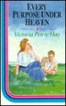Every Purpose Under Heaven - Victoria Petrie Hay