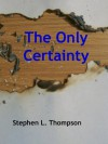 The Only Certainty - Stephen Thompson