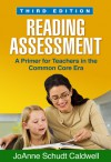 Reading Assessment, Third Edition: A Primer for Teachers in the Common Core Era - JoAnne Schudt Caldwell