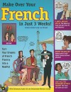Make Over Your French in Just 3 Weeks! [With CD (Audio)] - Aimee Godard, Luc Nisset