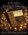 Chocolate Making Adventures: Create Your Own Chocolate - Rosen Trevithick, Claire Wilson
