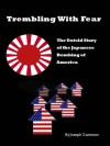 Trembling With Fear: The Untold Story of the Japanese Bombing of America - Joseph Cummins