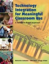 Technology Integration for Meaningful Classroom Use: A Standards-Based Approach - Katherine Cennamo, John Ross
