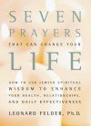 Seven Prayers That Can Change Your Life: How to Use Jewish Spiritual Wisdom to Enhance Your Health Relationships and Daily Effectiveness - Leonard Felder
