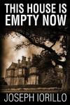 This House Is Empty Now - Joseph Iorillo